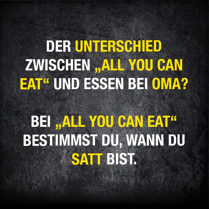 weisheit des tages: all you can eat