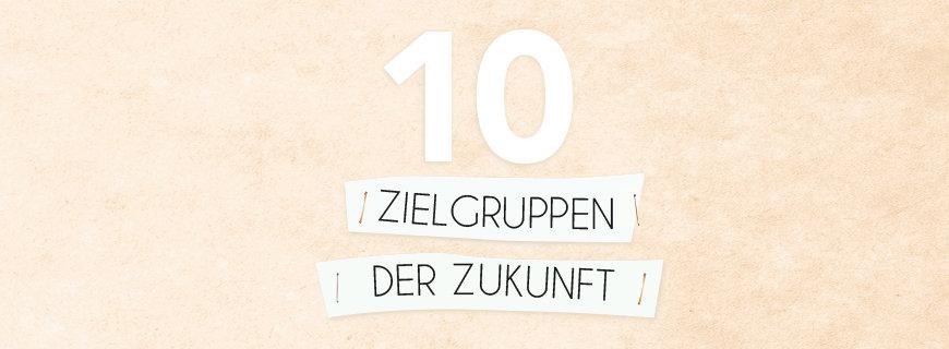 10 Zielgruppen der Zukunft